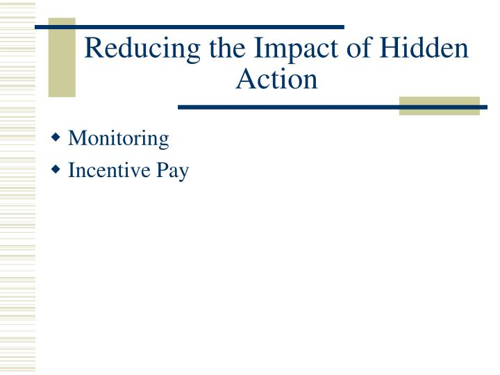 Reducing the Impact of Hidden Action