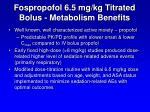 fospropofol 6 5 mg kg titrated bolus metabolism benefits