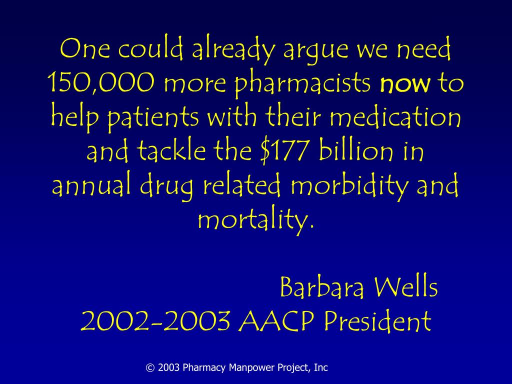 One could already argue we need 150,000 more pharmacists