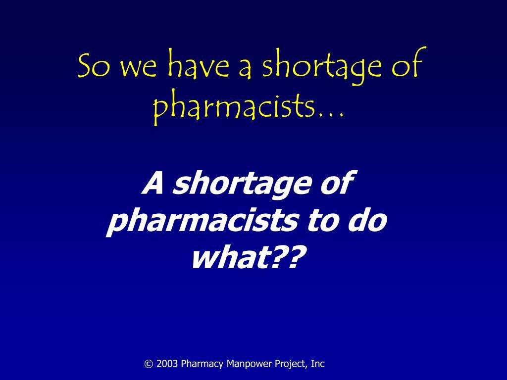So we have a shortage of