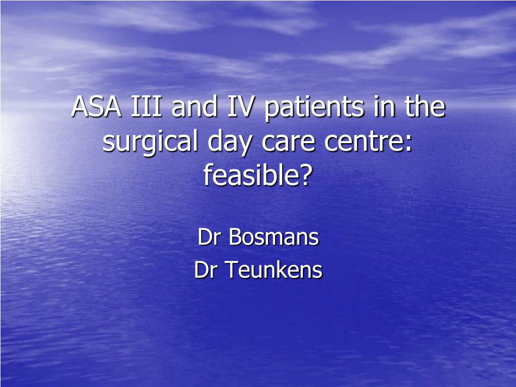 asa iii and iv patients in the surgical day care centre feasible l.