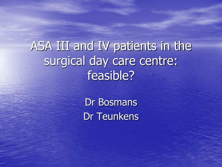 asa iii and iv patients in the surgical day care centre feasible n.