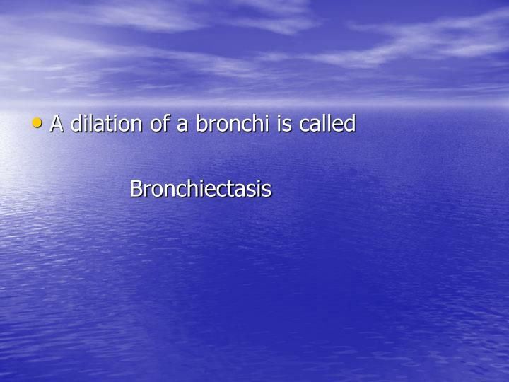 A dilation of a bronchi is called