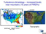 turbulence climatology increased levels near mountains 15 years of pireps