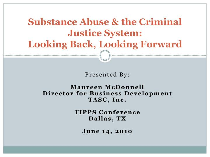 Substance abuse the criminal justice system looking back looking forward