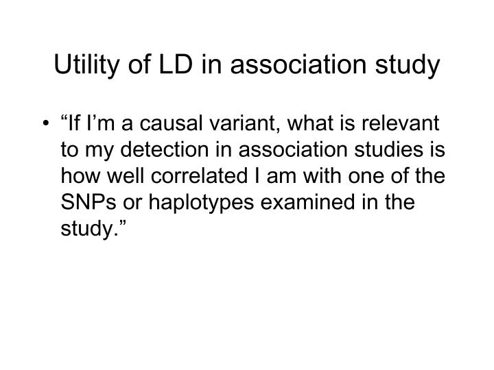 Utility of LD in association study