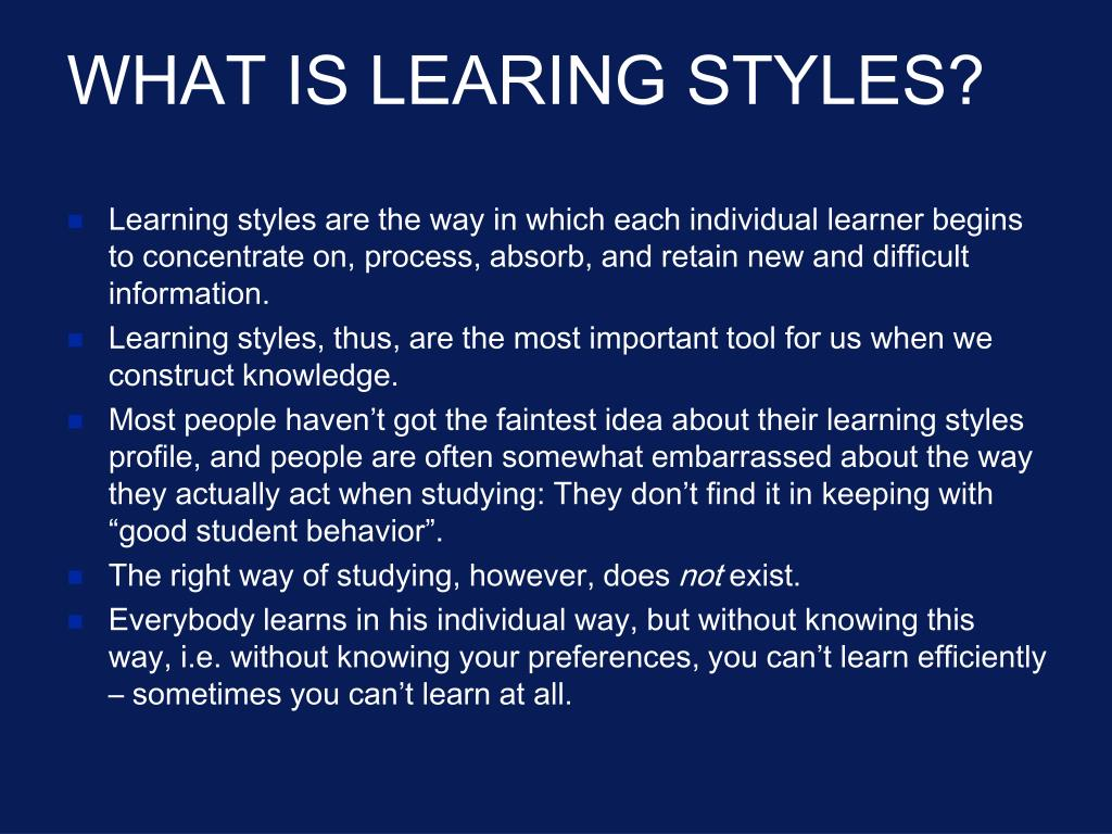 Learning styles are the way in which each individual learner begins to concentrate on, process, absorb, and retain new and difficult information.