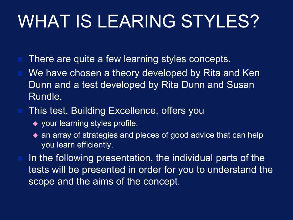There are quite a few learning styles concepts.