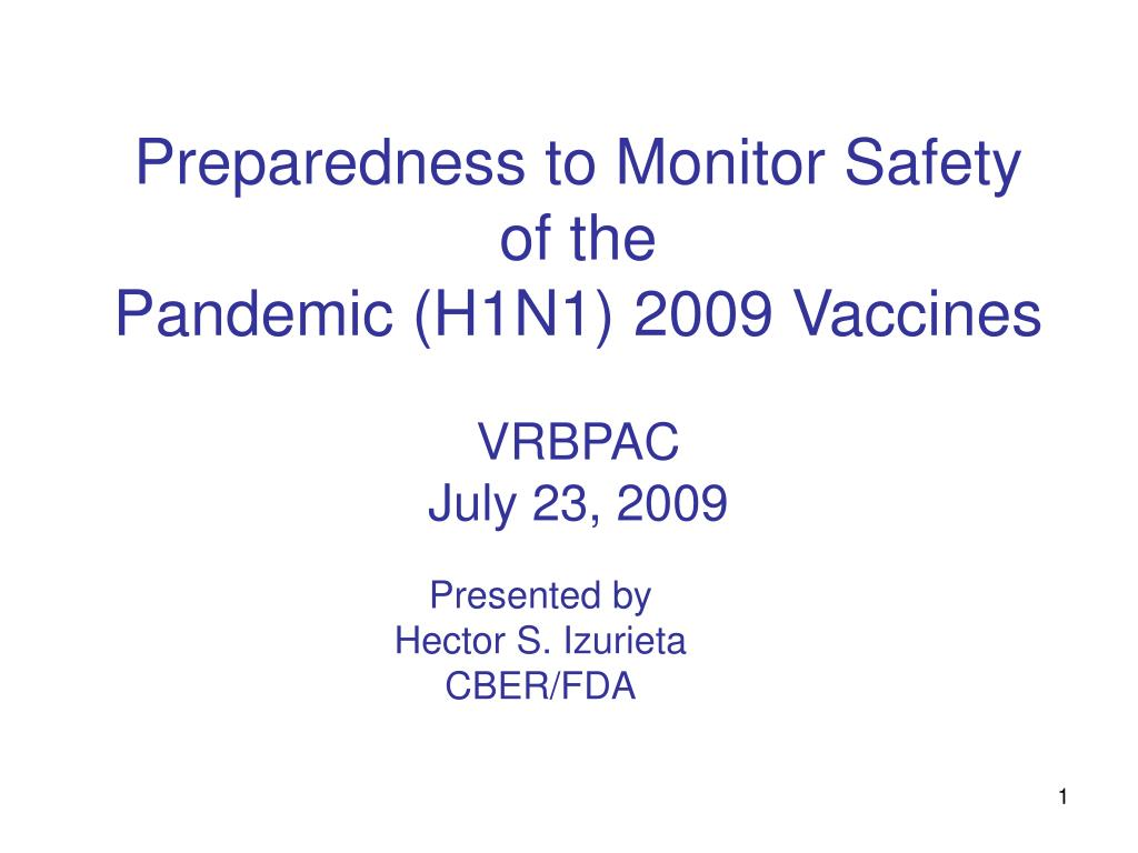 preparedness to monitor safety of the pandemic h1n1 2009 vaccines vrbpac july 23 2009 l.
