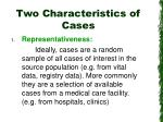 two characteristics of cases