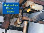 mud pack on elbow friable