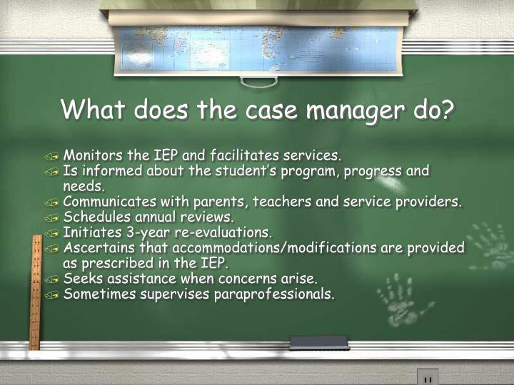 What does the case manager do