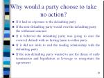 why would a party choose to take no action