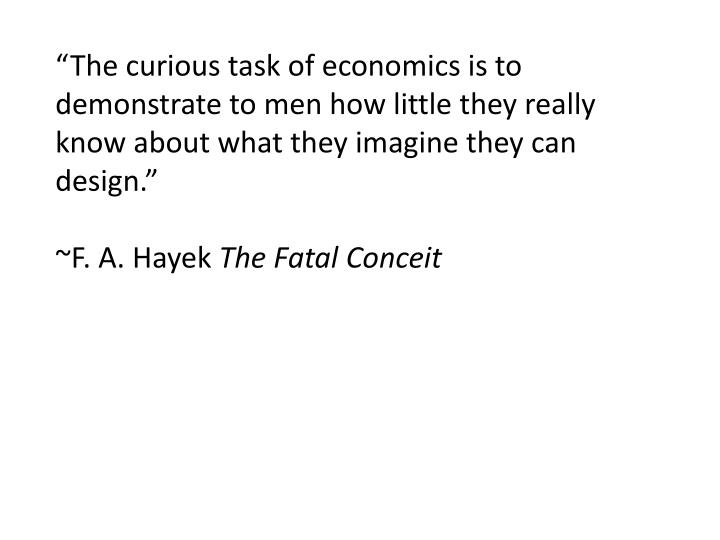"""The curious task of economics is to demonstrate to men how little they really know about what the..."