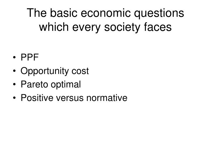 The basic economic questions which every society faces