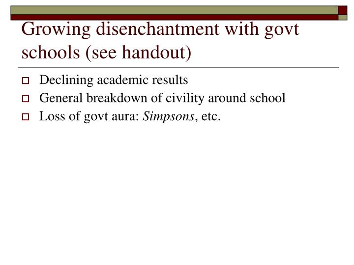 Growing disenchantment with govt schools (see handout)