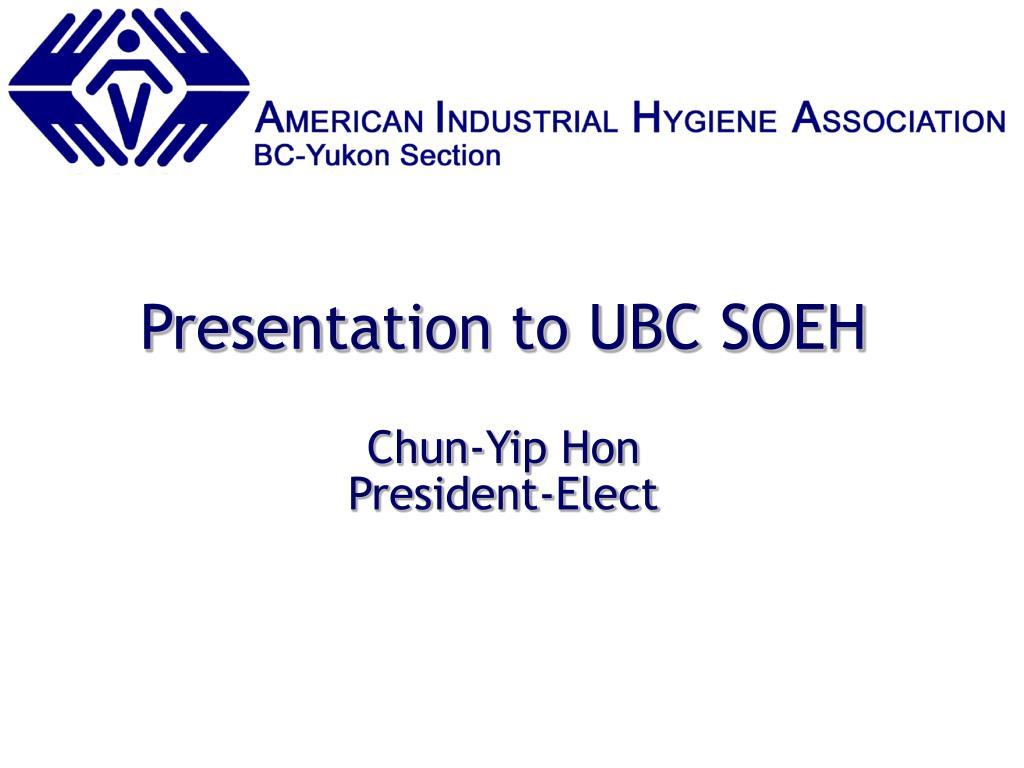 presentation to ubc soeh chun yip hon president elect l.