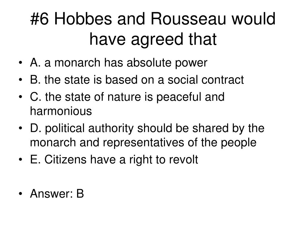 #6 Hobbes and Rousseau would have agreed that