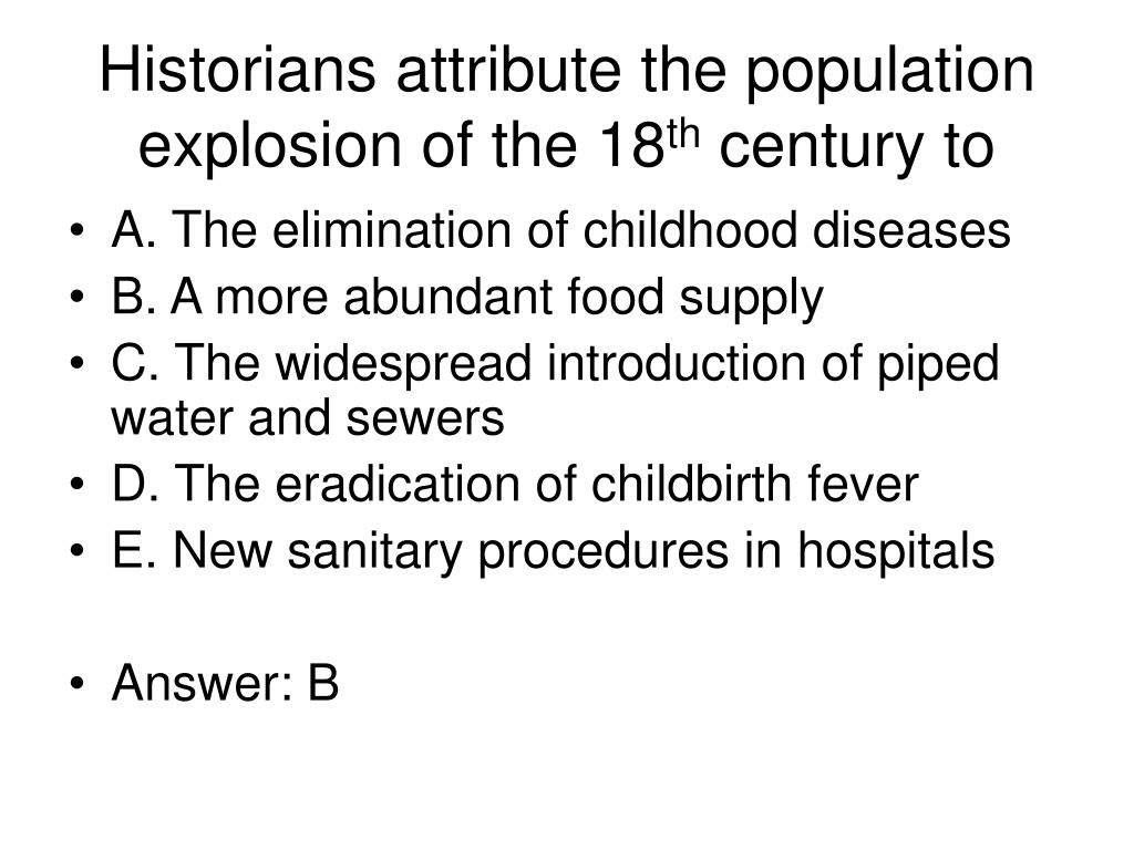 Historians attribute the population explosion of the 18