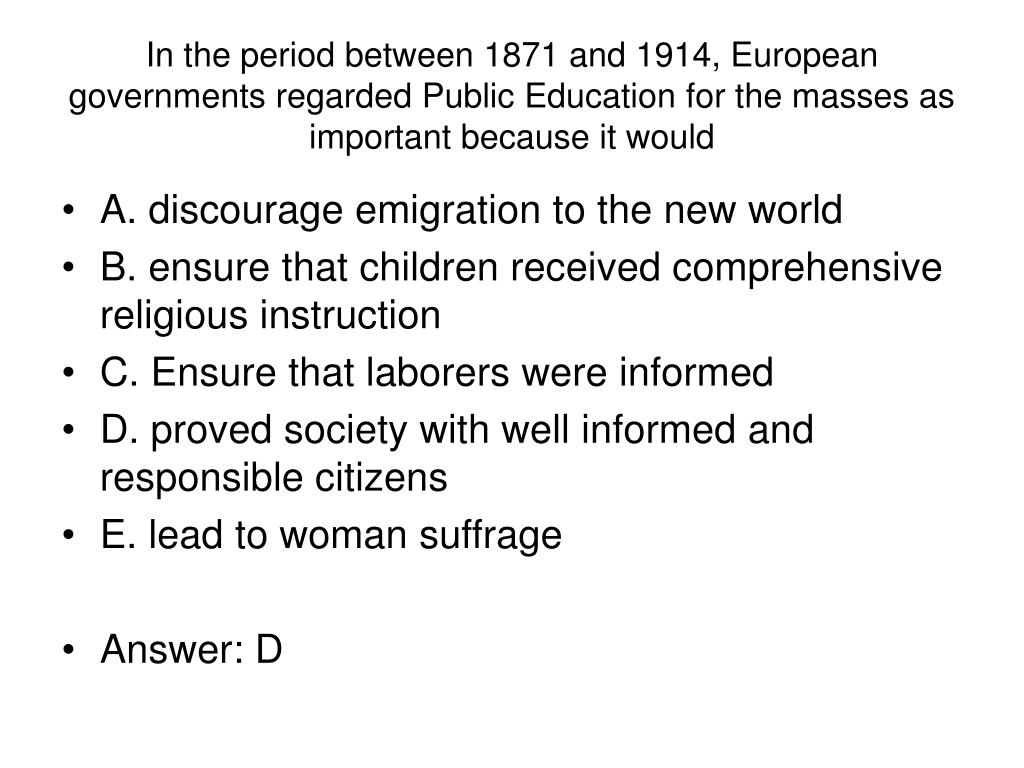 In the period between 1871 and 1914, European governments regarded Public Education for the masses as important because it would