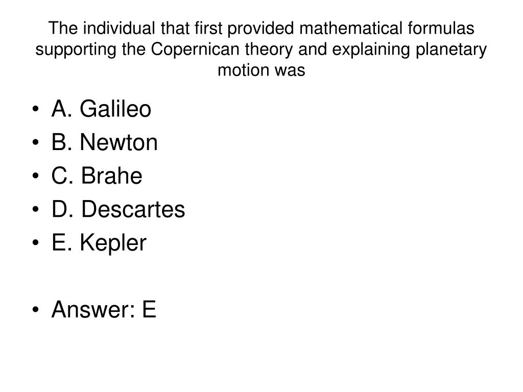 The individual that first provided mathematical formulas supporting the Copernican theory and explaining planetary motion was