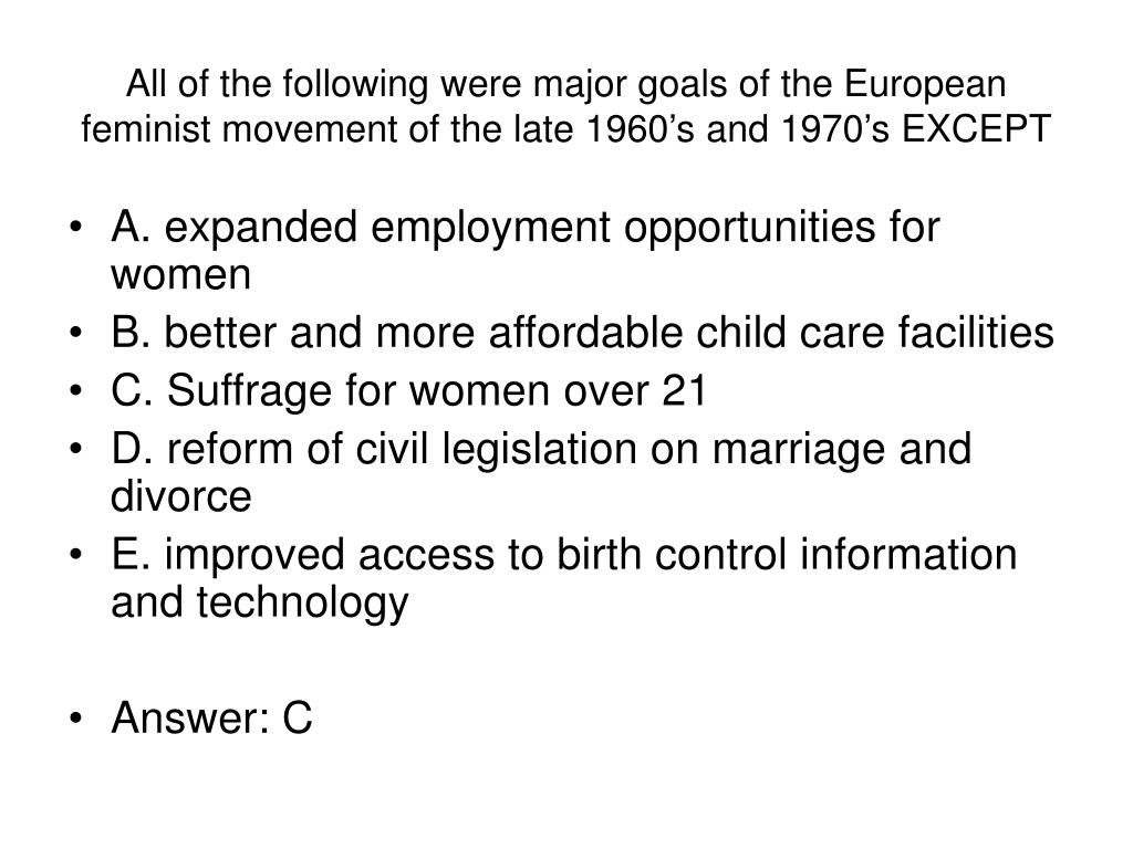 All of the following were major goals of the European feminist movement of the late 1960's and 1970's EXCEPT