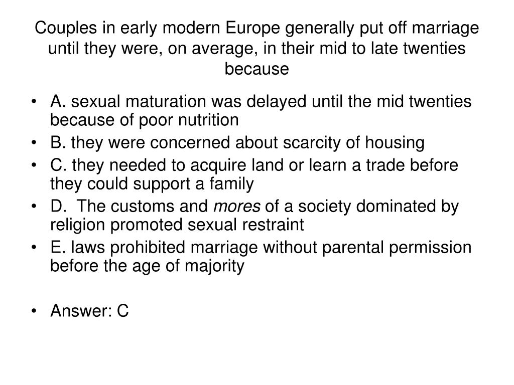 Couples in early modern Europe generally put off marriage until they were, on average, in their mid to late twenties because