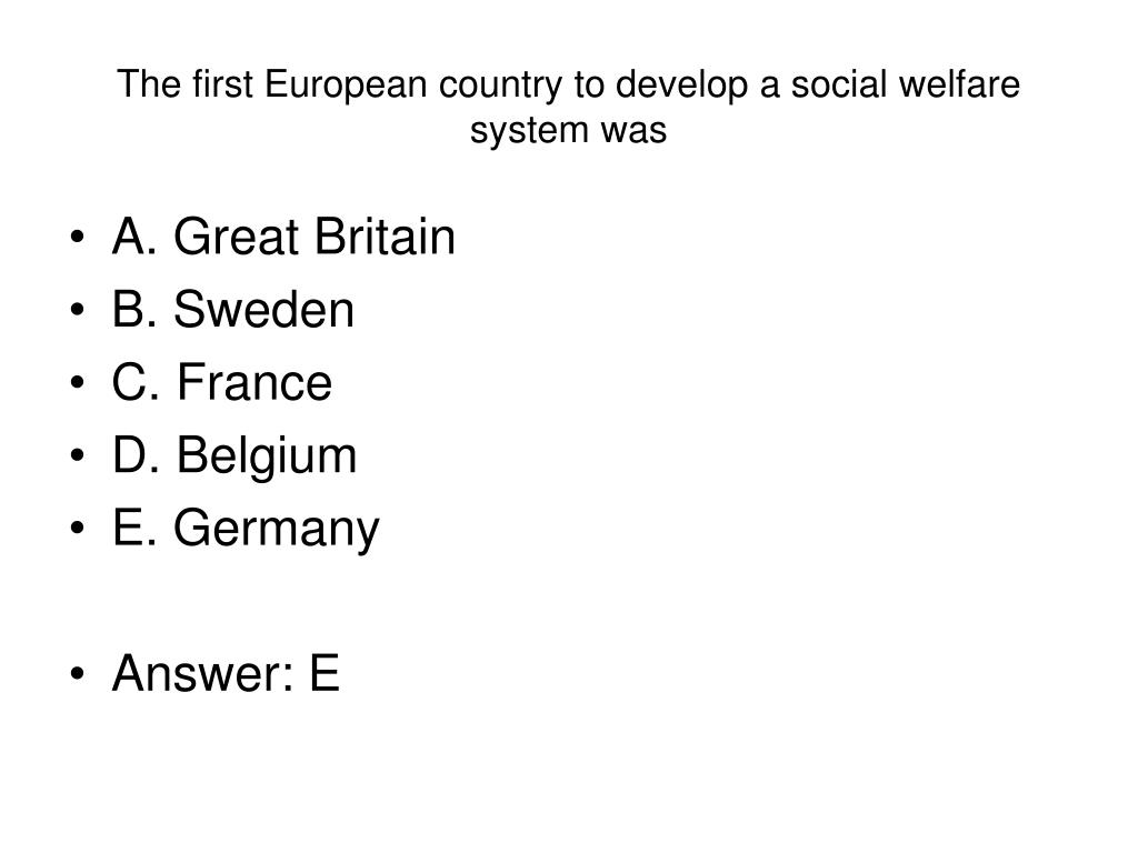 The first European country to develop a social welfare system was