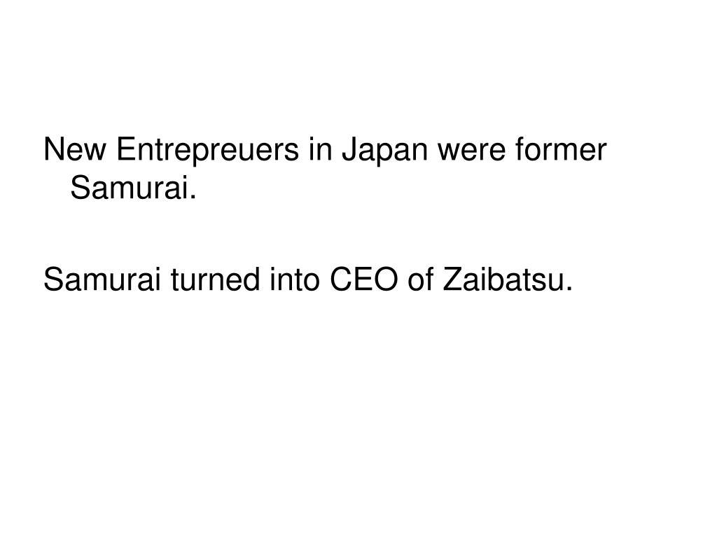 New Entrepreuers in Japan were former Samurai.