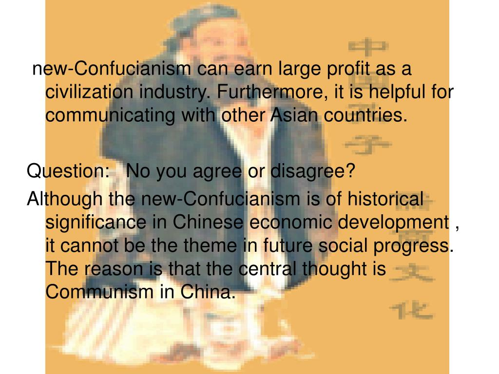 new-Confucianism can earn large profit as a civilization industry. Furthermore, it is helpful for communicating with other Asian countries.
