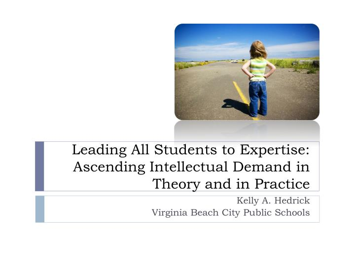 leading all students to expertise ascending intellectual demand in theory and in practice n.