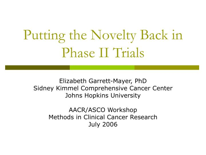 putting the novelty back in phase ii trials n.