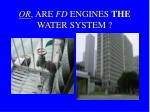 or are fd engines the water system