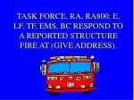 task force ra ra800 e lf tf ems bc respond to a reported structure fire at give address