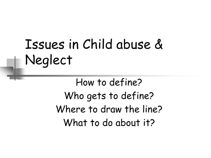 issues in child abuse neglect n.