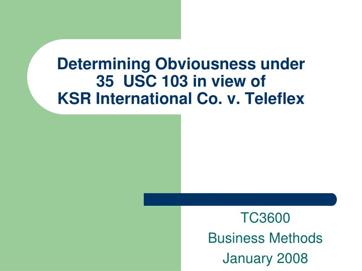 Determining obviousness under 35 usc 103 in view of ksr international co v teleflex