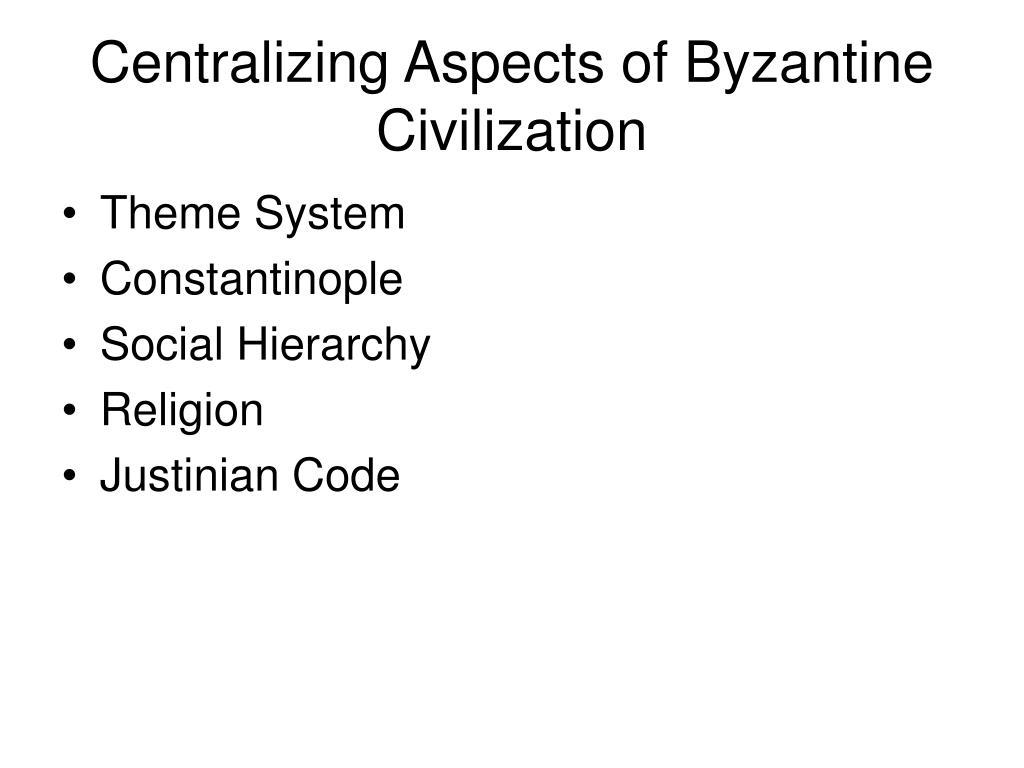 Centralizing Aspects of Byzantine Civilization