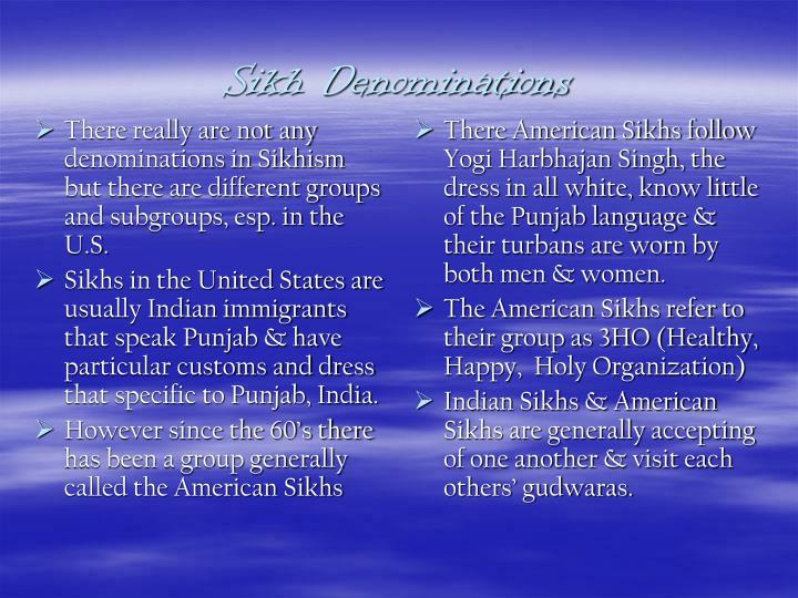 There really are not any denominations in Sikhism but there are different groups and subgroups, esp. in the U.S.