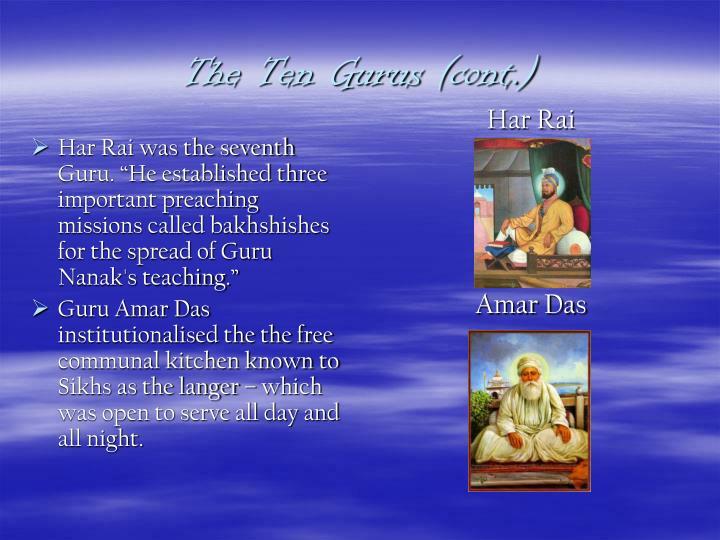 "Har Rai was the seventh Guru. ""He established three important preaching missions called bakhshishes for the spread of Guru Nanak's teaching."""