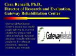 cara renzelli ph d director of research and evaluation gateway rehabilitation center