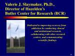 valerie j slaymaker ph d director of hazelden s butler center for research bcr