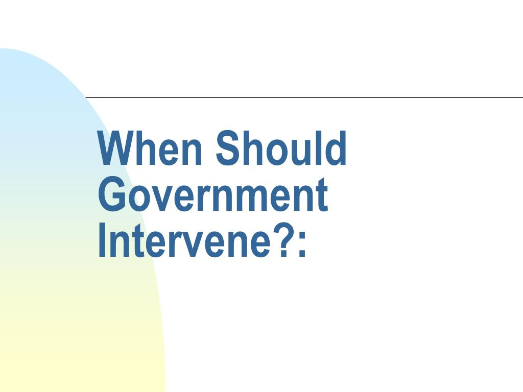 when should government intervene l.