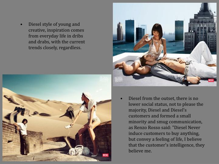 Diesel style of young and creative, inspiration comes from everyday life in dribs and drabs, with th...