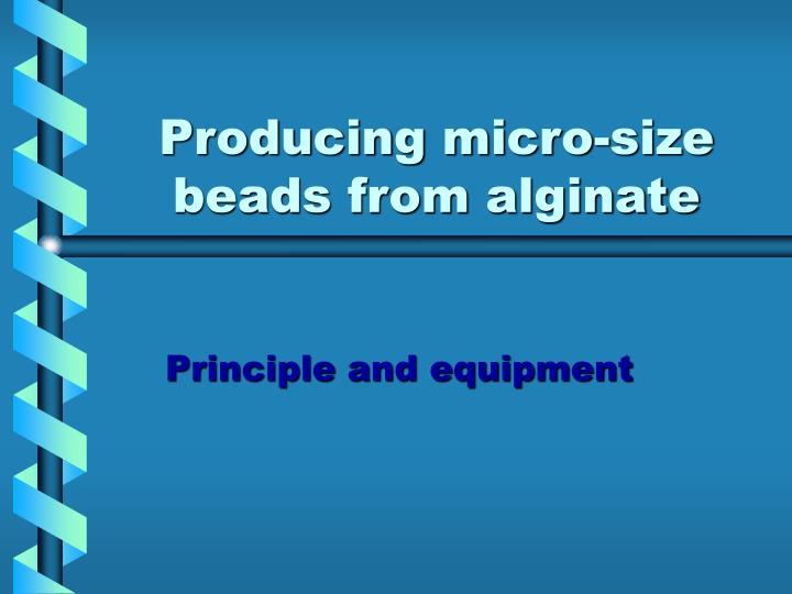 Producing micro size beads from alginate