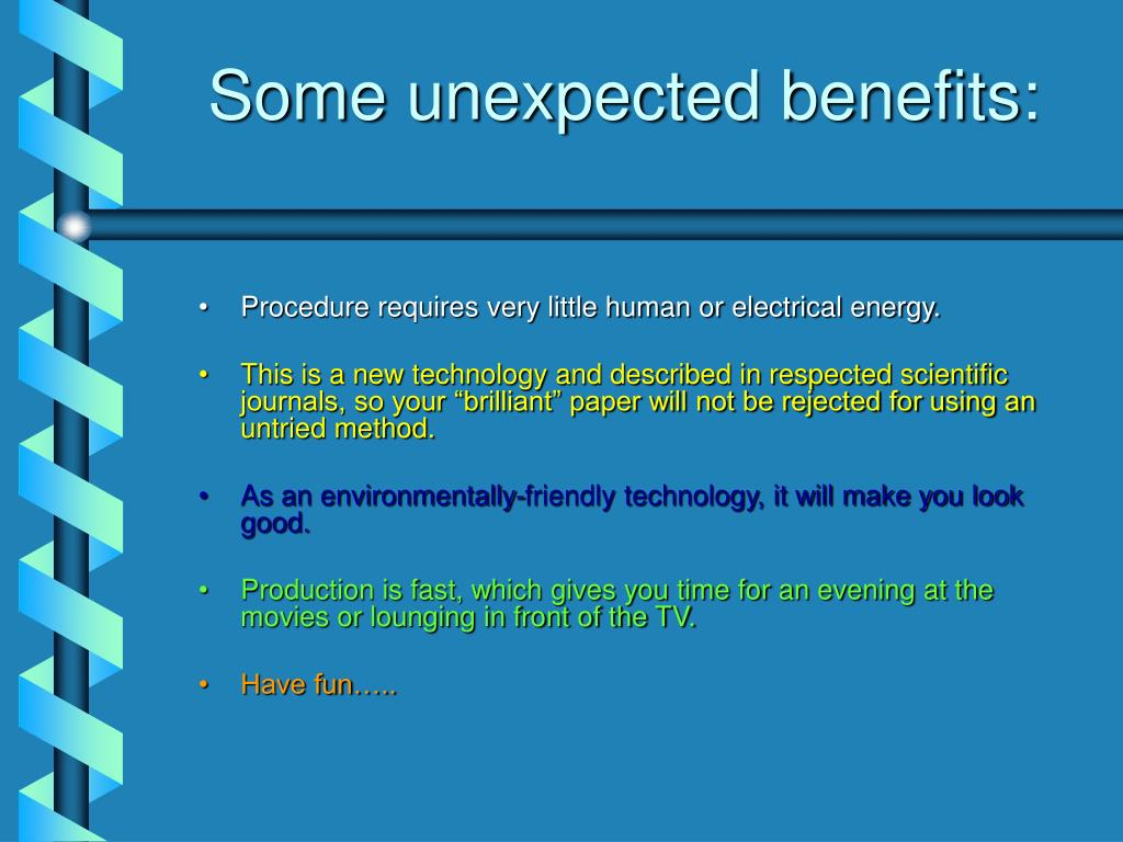 Some unexpected benefits: