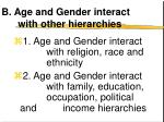 b age and gender interact with other hierarchies