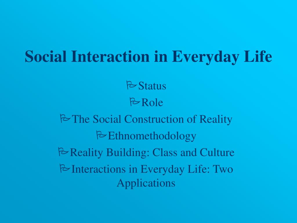 social interaction in everyday life l.