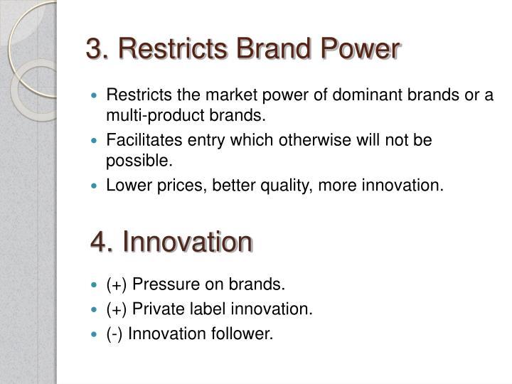 3. Restricts Brand Power