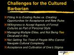 challenges for the cultured barbarian