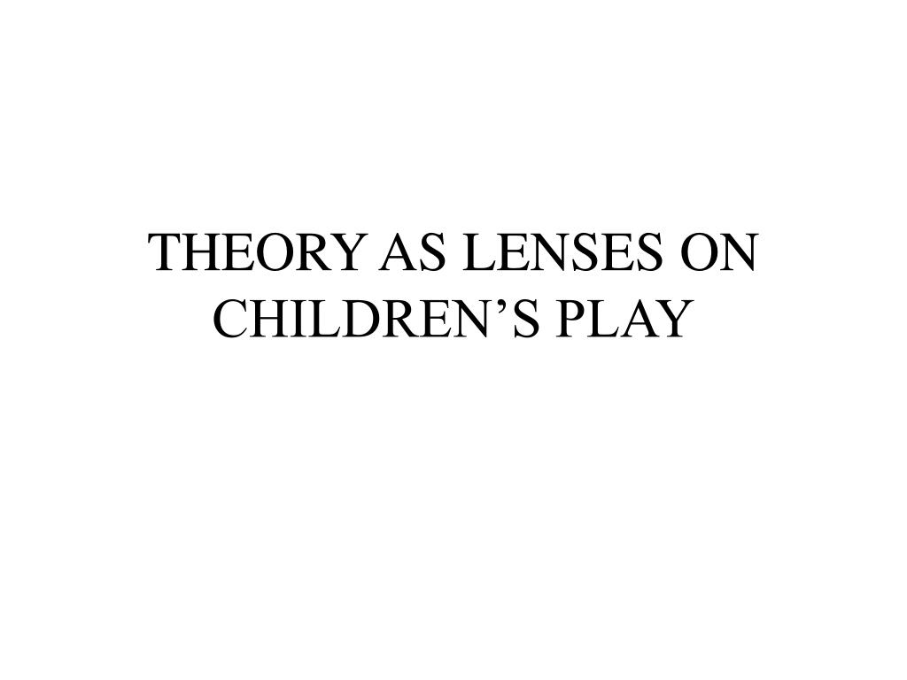 theory as lenses on children s play l.